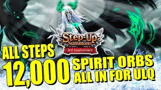 STEP UP SUMMONS 12,000 ORBS ALL STEPS, ALL IN & CHOOSE A 6 STAR! Bleach Brave Souls