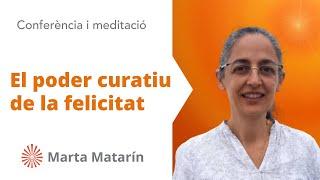 El poder curatiu de la felicitat. Conferència de Marta Matarín. Brahma Kumaris. En Català