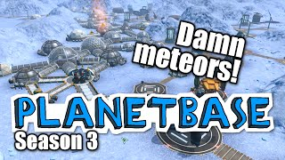 Planetbase - s3 ep 8 - DAMN METEORS!  - Let