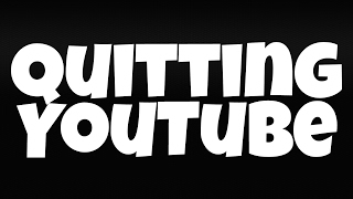 Quitting YouTube... (Please Watch)