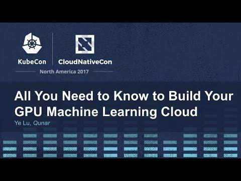 All You Need to Know to Build Your GPU Machine Learning Cloud [B] - Ye Lu, Qunar