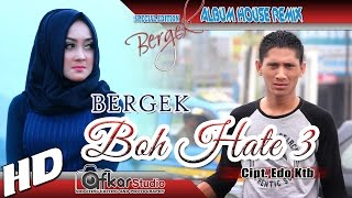 BERGEK BOH HATE 3 House Remix Special Edition Boh Hate 3 HD Quality 2017