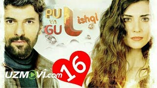 Pul va Gul ishqi 16-qism (Uzbek O'zbek tilida Turk serial HD)