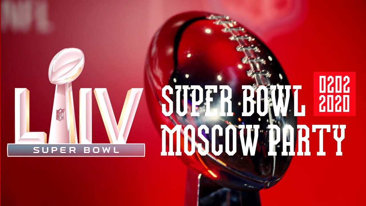 SUPER BOWL MOSCOW PARTY 2020