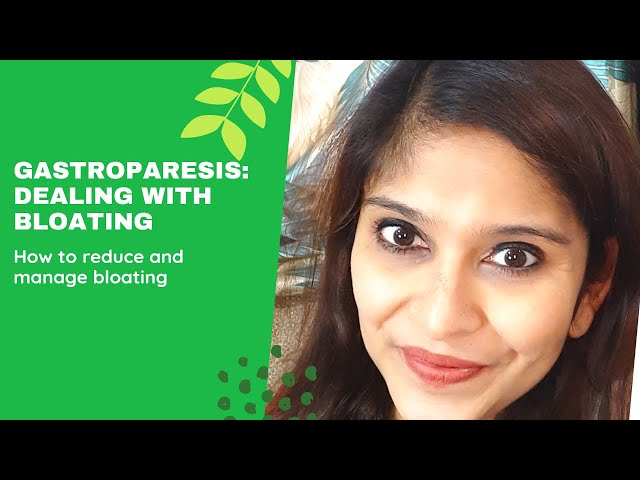 Gastroparesis- Dealing with Bloating. How to reduce bloating