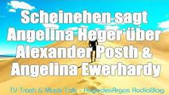 Scheinehen? - Angelina Heger gegen Alexander Posth & Angelina Ewerhardy - Anzeige?
