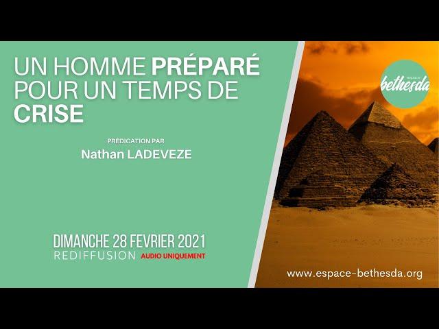 Un Homme préparé pour un temps de crise - Nathan LADEVEZE (Prédication du 28/02/2021 en AUDIO)