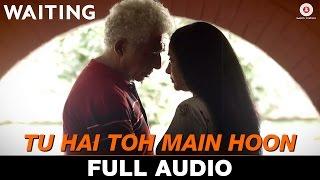 Download Hindi Video Songs - Tu Hai Toh Main Hoon - Full Song | Waiting | Anushka Manchanda & Nikhil D'Souza | Mikey McCleary