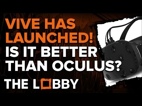 Vive Has Launched! Is It Better Than Oculus Rift? - The Lobby
