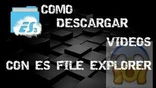 como descargar videos con es file explorer