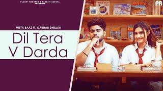 Dil Tera V Darda : Mista Baaz (Official Video) | Gauhar Dhillon | Latest Punjabi Songs 2021