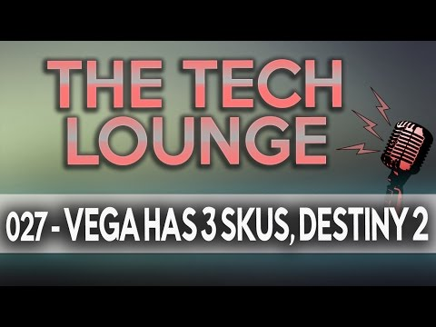 Vega's 3 SKUs, NOVA, ECLIPSE & Core, Destiny 2 PC Confirmed, Intels' GPU yoyo Dilemma | TTL #027