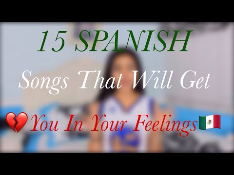 15 SPANISH Songs That Will Get You In Your Feelings