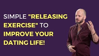 Simple Releasing Exercise To Improve Your Dating Life