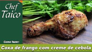 Coxa de frango com creme de cebola - Chef Taico