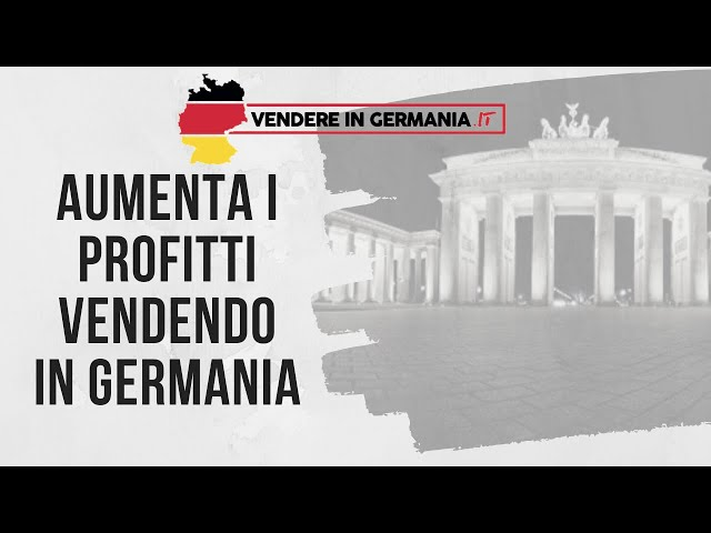 Aumenta i profitti vendendo in Germania