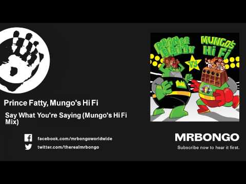 Prince Fatty, Mungo's Hi Fi - Say What You're Saying - Mungo's Hi Fi Mix - feat. George Dekker