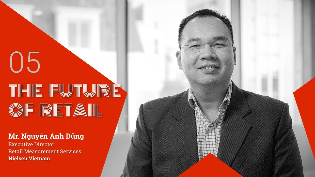 The Future of Retail #5 – Mr. Nguyễn Anh Dũng (Executive Director of RMS, Nielsen Vietnam)