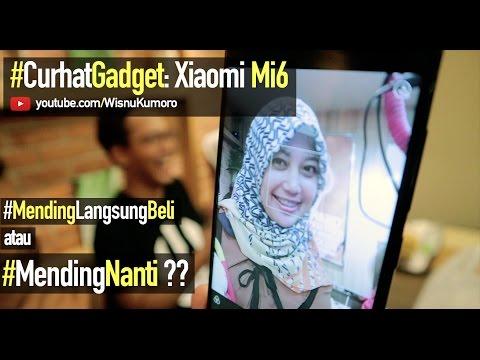 Xiaomi Mi6: Beli atau Tidak? (#CurhatGadget ft. Herry SW)
