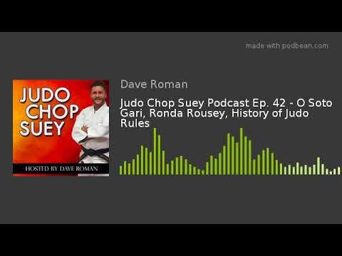 Judo Chop Suey Podcast Ep. 42 - O Soto Gari, Ronda Rousey, History of Judo Rules