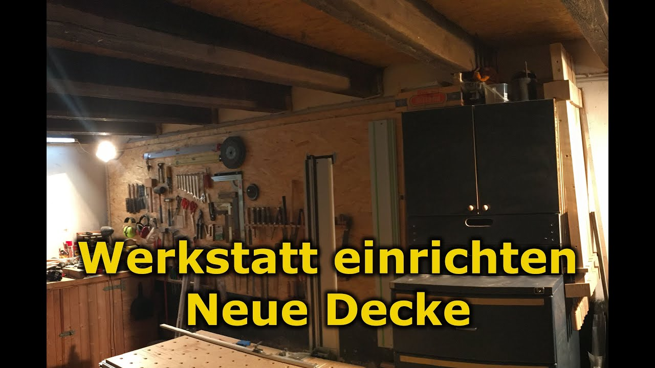 werkstatt einrichten neue decke youtube. Black Bedroom Furniture Sets. Home Design Ideas