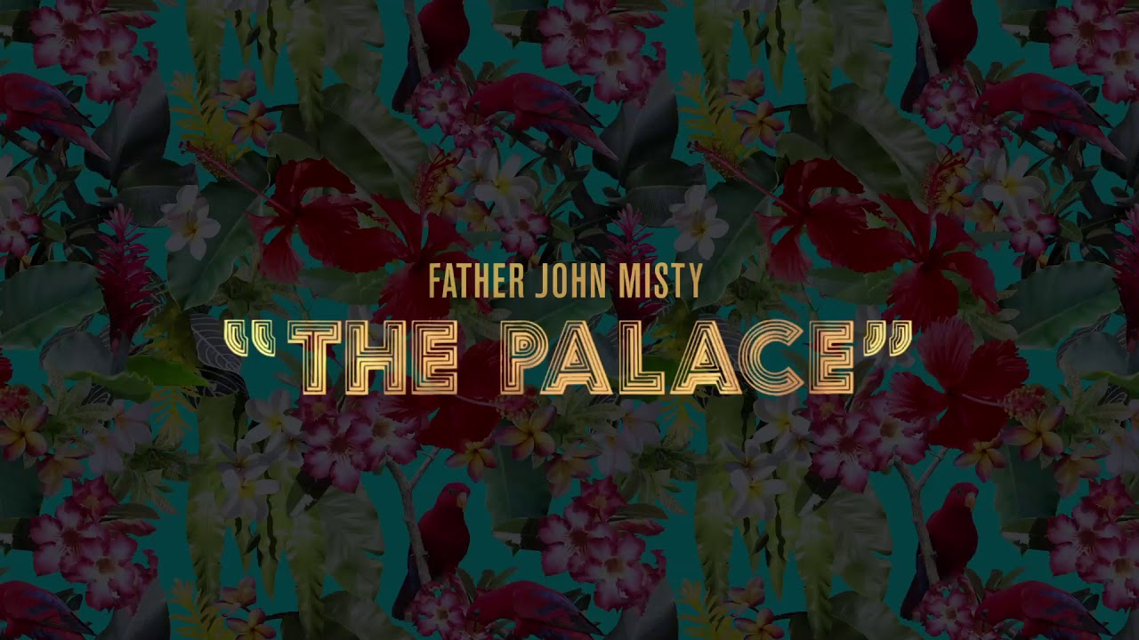 father-john-misty-the-palace-official-audio-father-john-misty