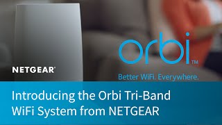 Introducing the Orbi Tri-Band WiFi System from NETGEAR