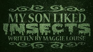 """My Son Liked Insects"" by Maggie Louise 