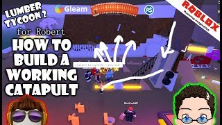 Roblox - Lumber Tycoon 2 - How to build a Working Catapult (for Robert)