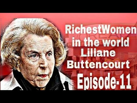 "RichestWomen of the world ""Liliane Buttencourt"" Episode-11"