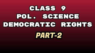 CLASS 9 POLITICAL SCIENCE (DEMOCRATIC RIGHTS) PART-2