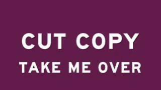 Cut Copy - Take me Over (Original single)
