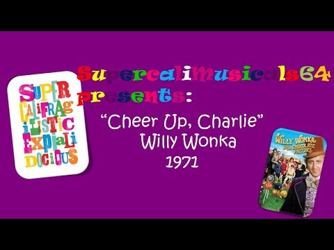 Cheer Up, Charlie - Lyrics Willy Wonka and the Chocolate Factory 1971