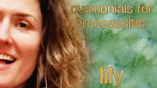 Ovomonials for ProcessSING: Lily