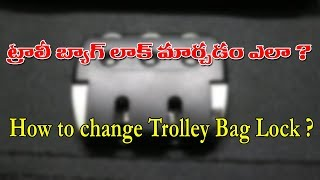 How to change Trolley Bag Lock ?