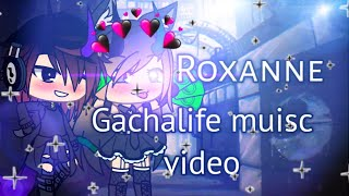 Roxanne ~ Gacha Life Music Video (15+)