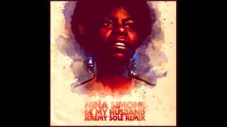 Nina Simone - Be My Husband (Jeremy Sole Remix)