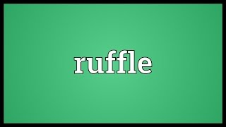 Ruffle Meaning