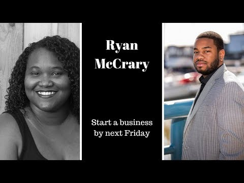 3 ways to start up a business by next Friday. With Ryan McCrary.