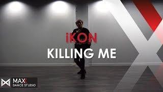 DANCE PRACTICE : KILLING ME 죽겠다 - iKON l MAXX DANCE STUDIO