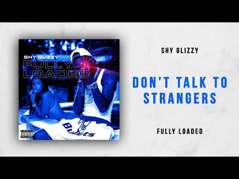 Shy Glizzy - Don't Talk To Strangers (Fully Loaded)