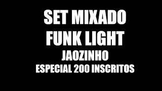 SET MIXADO - FUNK LIGHT (JAOZINHO)