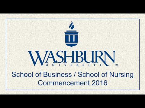 Washburn University | Spring 2016 School of Business/School of Nursing Commencement