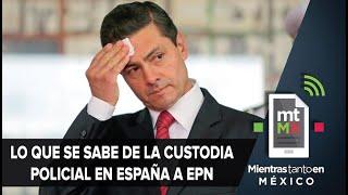 ¿Peña Nieto está bajo custodia policial en España? Esto es lo que se sabe