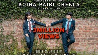 KOINA PAIBI CHEKLA | Rickey & Dipa | B Maisnam | Aboy Ningthouja | Unofficial Music Video