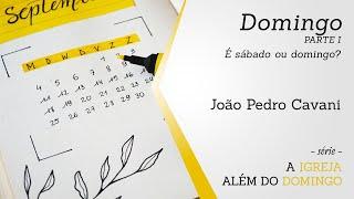 DOMINGO [parte I] - É sábado ou domingo? | João Pedro Cavani