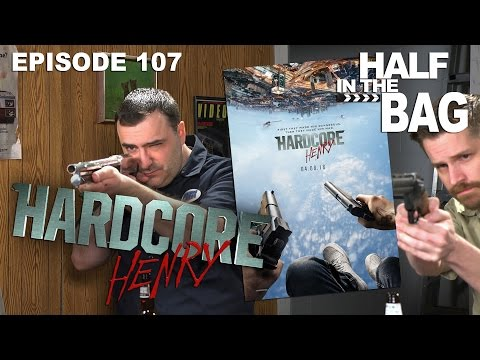 Half in the Bag Episode 107: Hardcore Henry