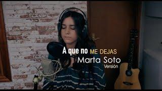 A que no me dejas - A. Sanz (Versión Marta Soto)
