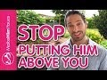How To Stop Putting Guys On A Pedestal | 7 Ways To STOP Putting Him On A Pedestal