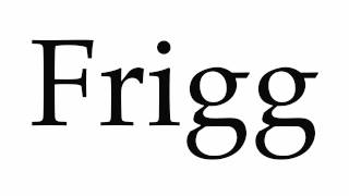 How to Pronounce Frigg